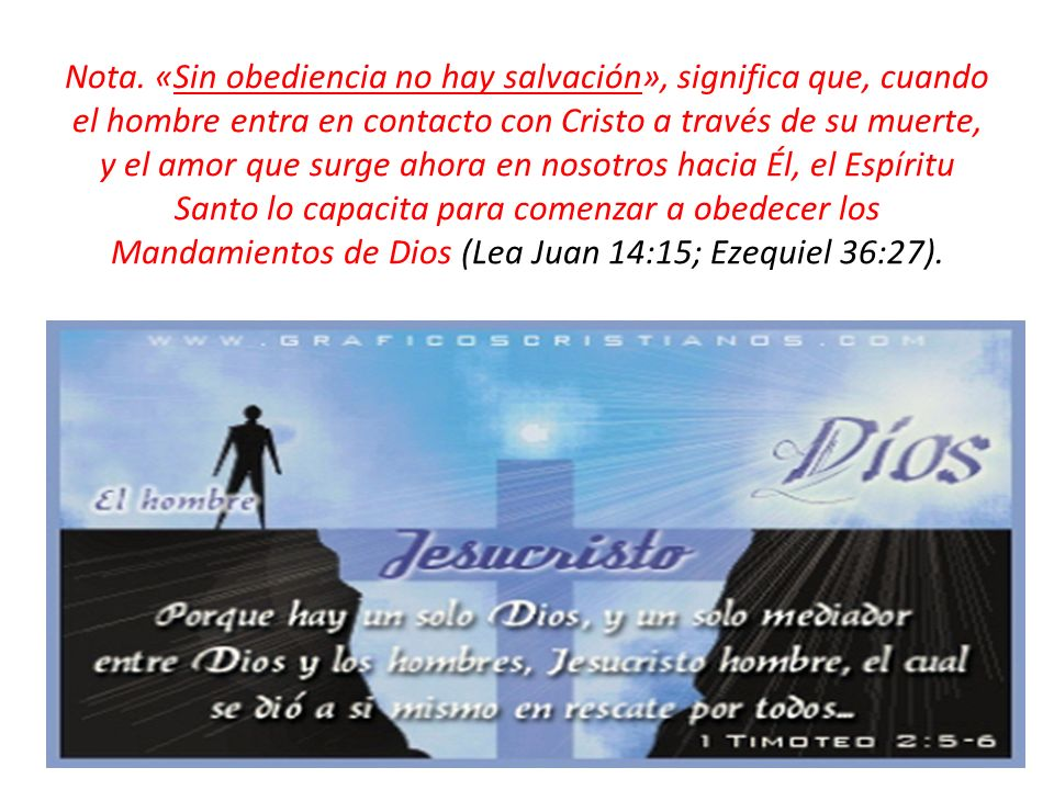 Nota. «Sin obediencia no hay salvación», significa que, cuando el hombre entra en contacto con Cristo a través de su muerte, y el amor que surge ahora