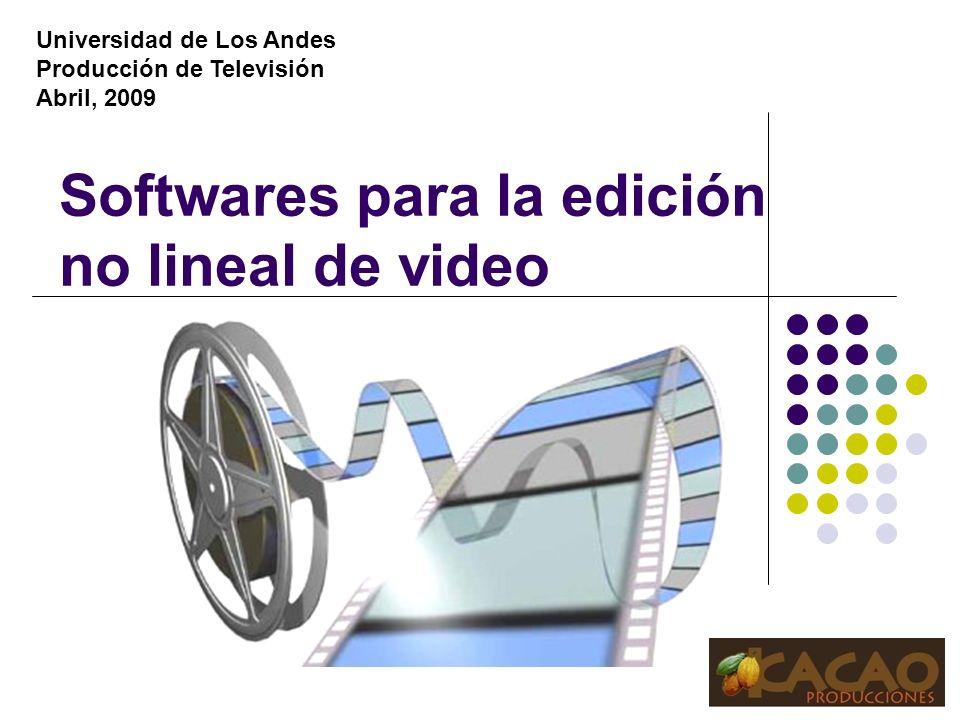 Softwares para la edición no lineal de video Universidad de Los Andes Producción de Televisión Abril, 2009