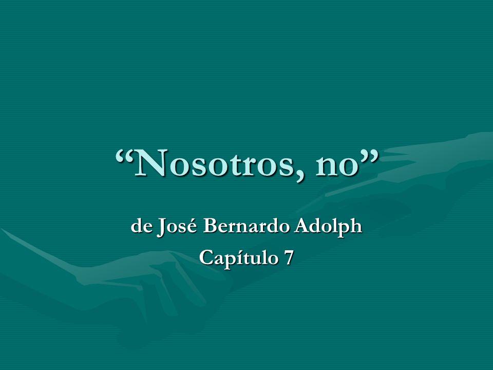 Nosotros, no de José Bernardo Adolph Capítulo 7