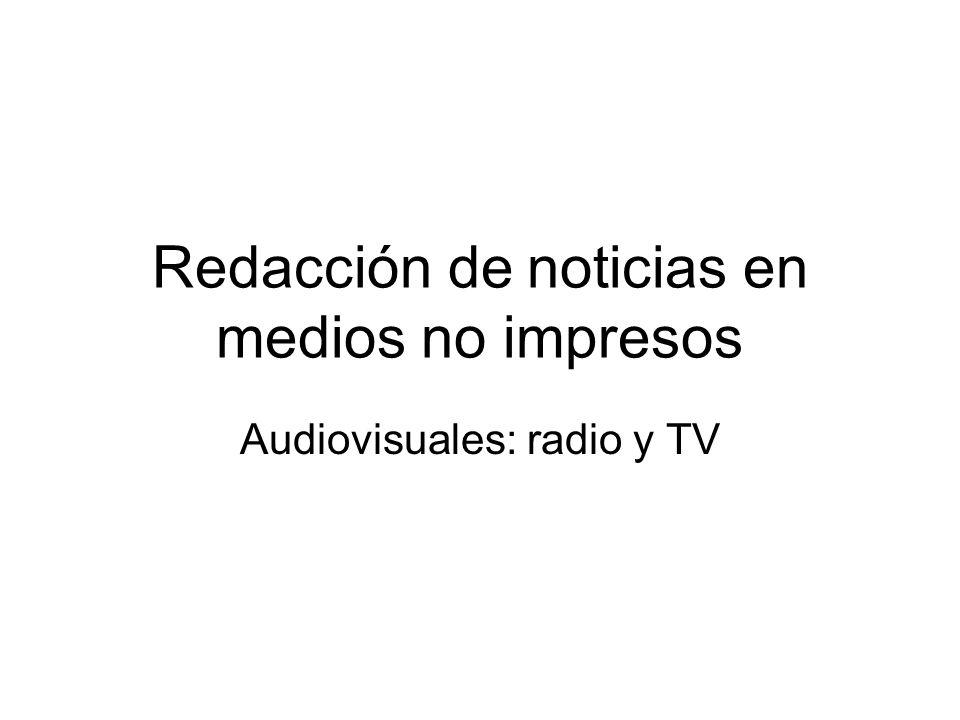 Redacción de noticias en medios no impresos Audiovisuales: radio y TV