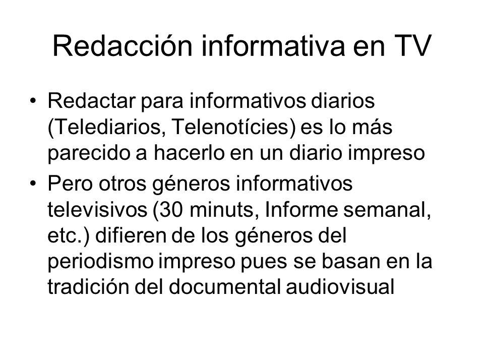 Redacción informativa en TV Redactar para informativos diarios (Telediarios, Telenotícies) es lo más parecido a hacerlo en un diario impreso Pero otro