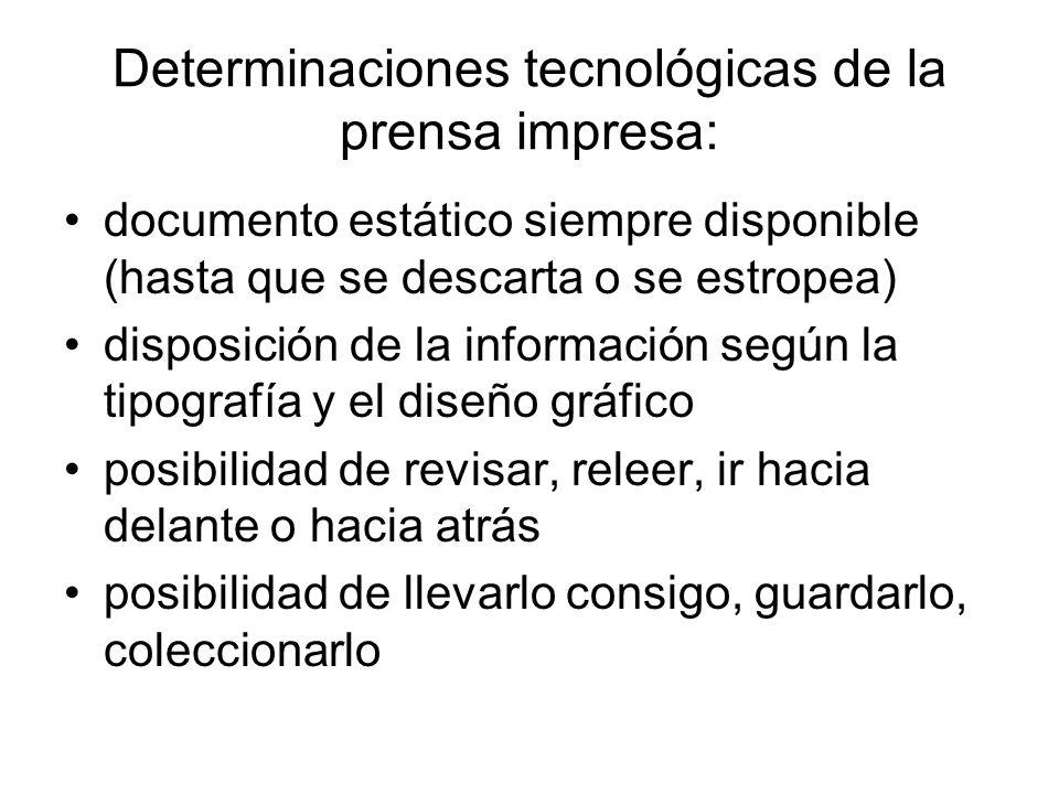 Determinaciones tecnológicas de la prensa impresa: documento estático siempre disponible (hasta que se descarta o se estropea) disposición de la infor