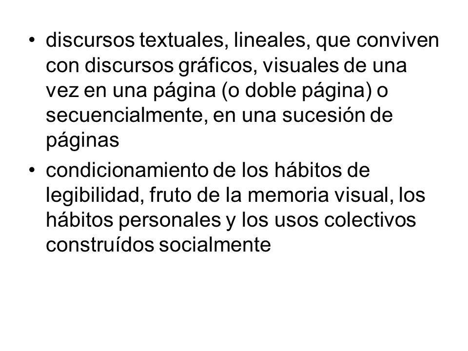 discursos textuales, lineales, que conviven con discursos gráficos, visuales de una vez en una página (o doble página) o secuencialmente, en una suces