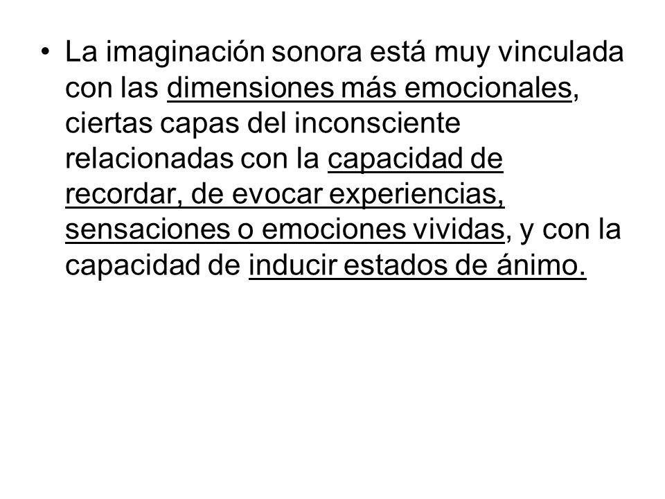 La imaginación sonora está muy vinculada con las dimensiones más emocionales, ciertas capas del inconsciente relacionadas con la capacidad de recordar
