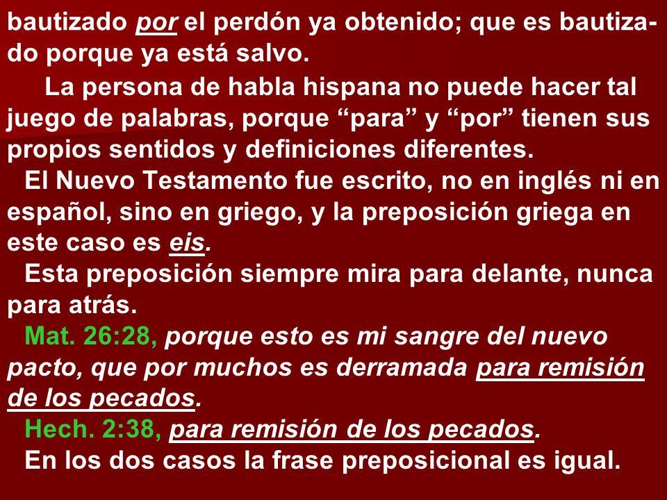 bautizado por el perdón ya obtenido; que es bautiza- do porque ya está salvo. La persona de habla hispana no puede hacer tal juego de palabras, porque
