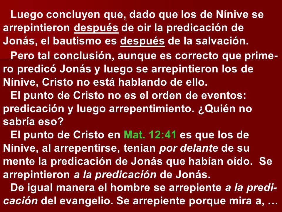 Luego concluyen que, dado que los de Nínive se arrepintieron después de oir la predicación de Jonás, el bautismo es después de la salvación. Pero tal