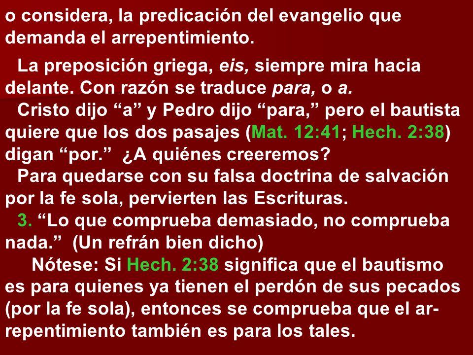 o considera, la predicación del evangelio que demanda el arrepentimiento. La preposición griega, eis, siempre mira hacia delante. Con razón se traduce