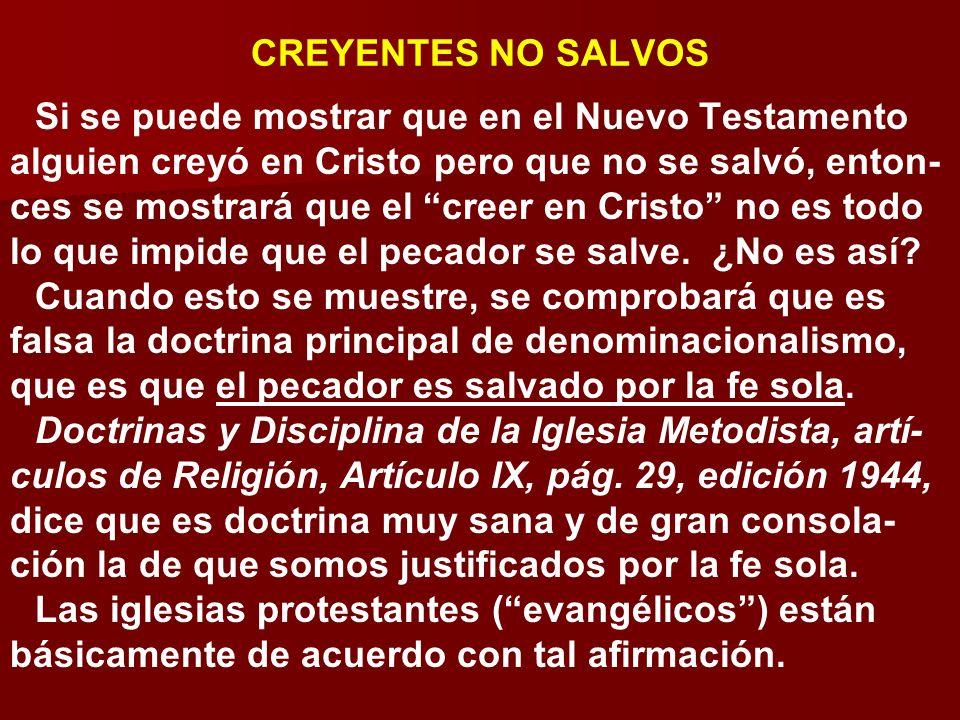 CREYENTES NO SALVOS Si se puede mostrar que en el Nuevo Testamento alguien creyó en Cristo pero que no se salvó, enton- ces se mostrará que el creer e