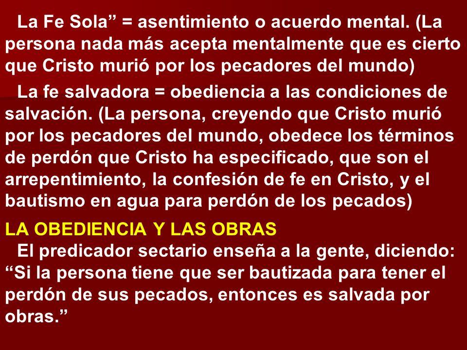 La Fe Sola = asentimiento o acuerdo mental. (La persona nada más acepta mentalmente que es cierto que Cristo murió por los pecadores del mundo) La fe