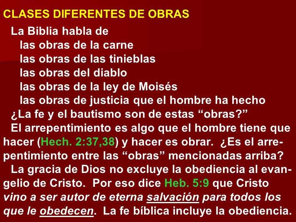 CLASES DIFERENTES DE OBRAS La Biblia habla de las obras de la carne las obras de las tinieblas las obras del diablo las obras de la ley de Moisés las