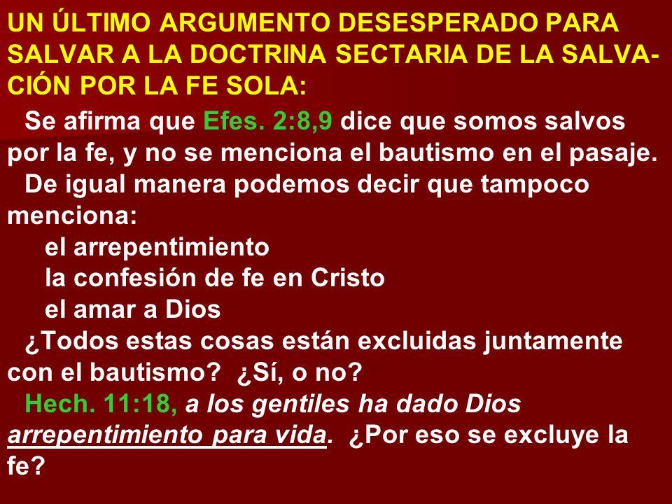 UN ÚLTIMO ARGUMENTO DESESPERADO PARA SALVAR A LA DOCTRINA SECTARIA DE LA SALVA- CIÓN POR LA FE SOLA: Se afirma que Efes. 2:8,9 dice que somos salvos p