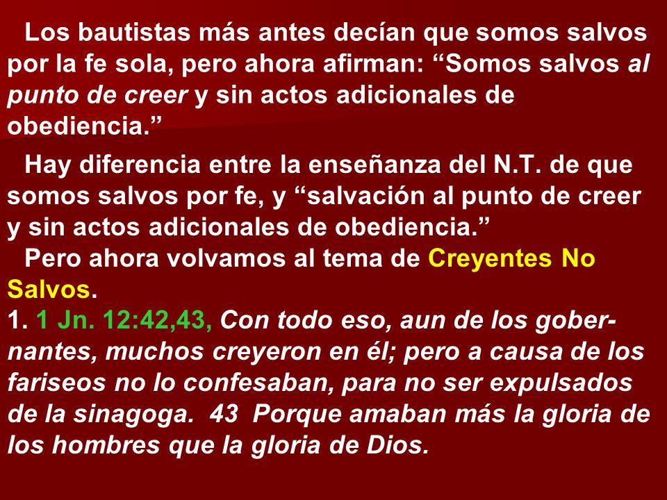 Los bautistas más antes decían que somos salvos por la fe sola, pero ahora afirman: Somos salvos al punto de creer y sin actos adicionales de obedienc