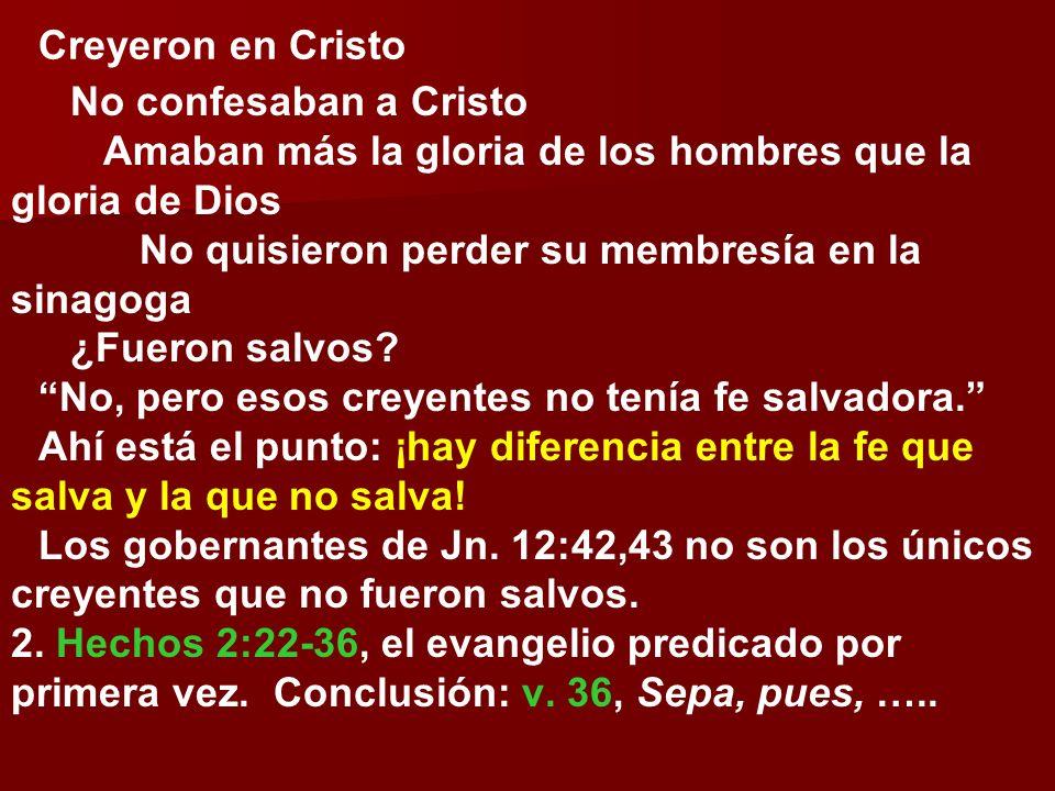Creyeron en Cristo No confesaban a Cristo Amaban más la gloria de los hombres que la gloria de Dios No quisieron perder su membresía en la sinagoga ¿F