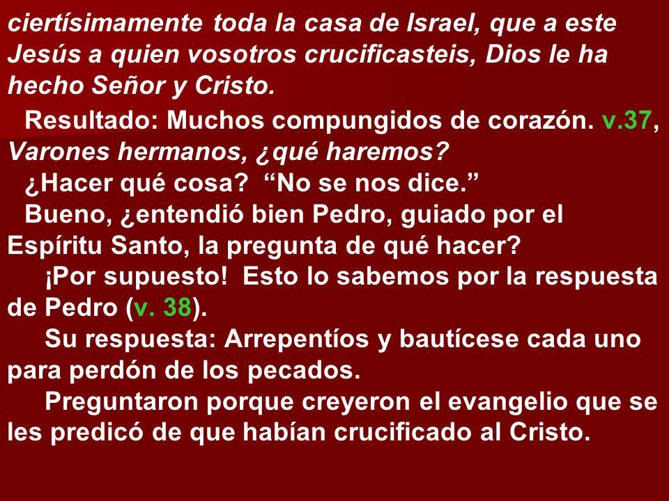 ciertísimamente toda la casa de Israel, que a este Jesús a quien vosotros crucificasteis, Dios le ha hecho Señor y Cristo. Resultado: Muchos compungid