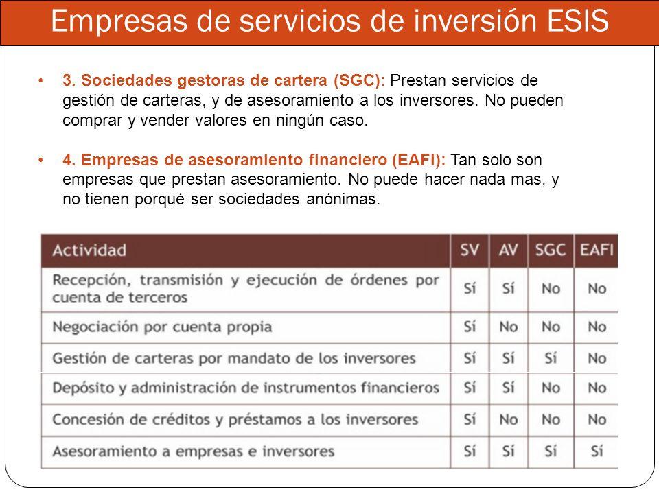 3. Sociedades gestoras de cartera (SGC): Prestan servicios de gestión de carteras, y de asesoramiento a los inversores. No pueden comprar y vender val