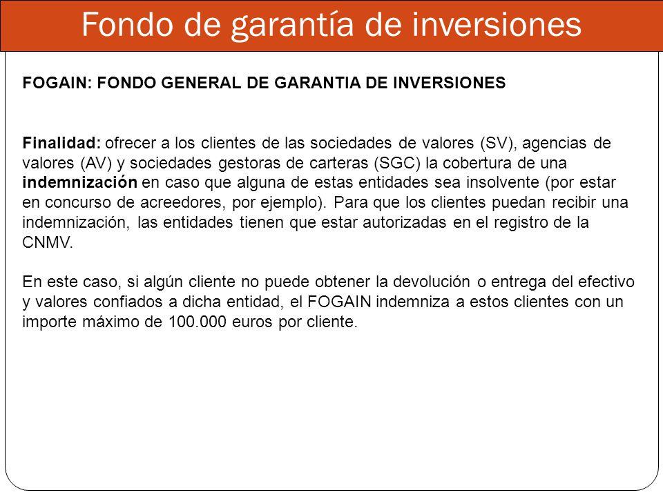 Fondo de garantía de inversiones FOGAIN: FONDO GENERAL DE GARANTIA DE INVERSIONES Finalidad: ofrecer a los clientes de las sociedades de valores (SV),