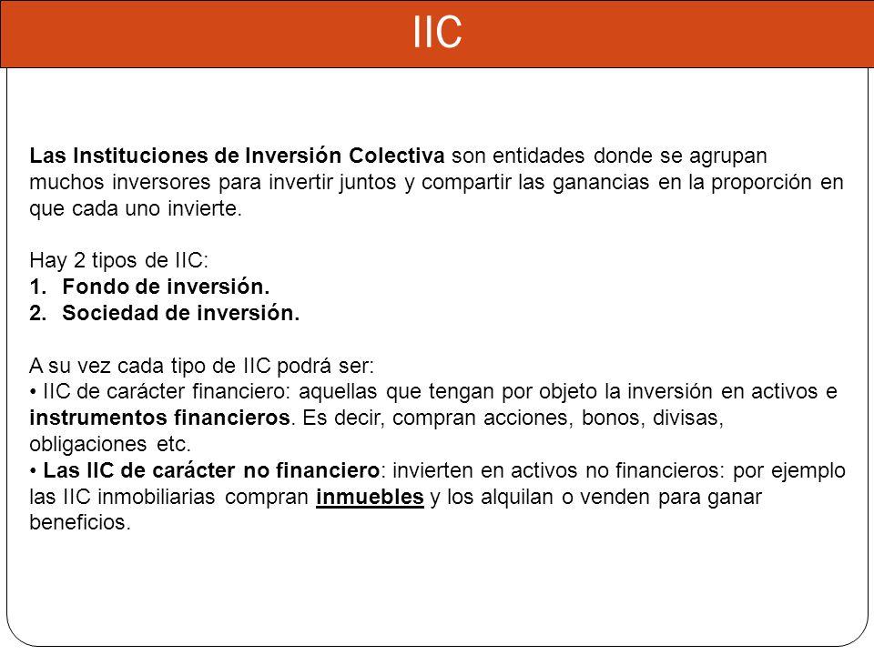 IIC Las Instituciones de Inversión Colectiva son entidades donde se agrupan muchos inversores para invertir juntos y compartir las ganancias en la pro