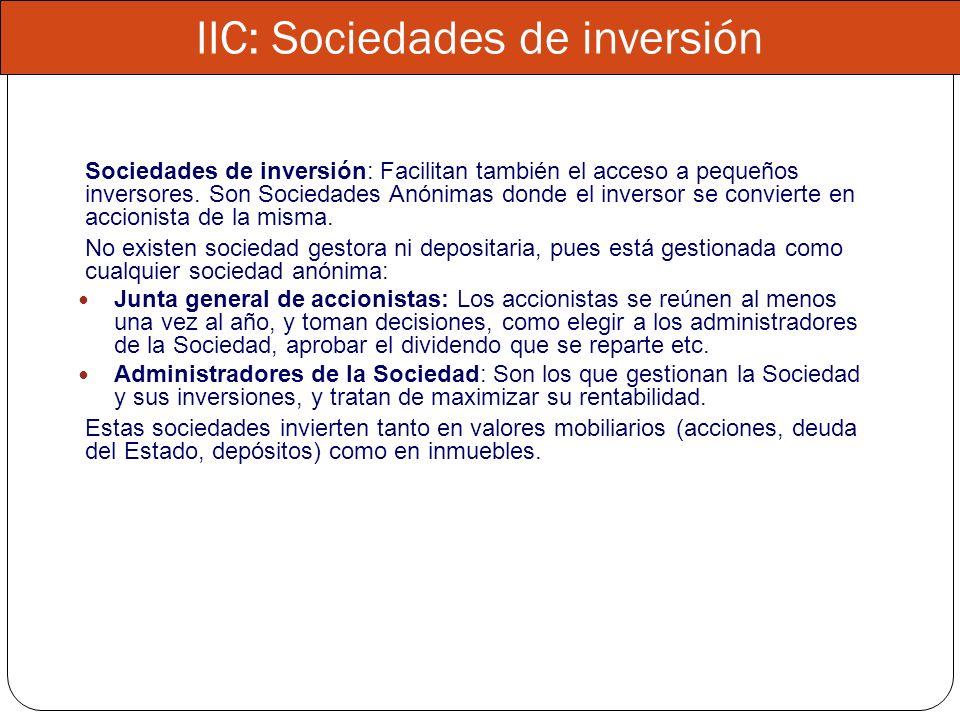 IIC: Sociedades de inversión Sociedades de inversión: Facilitan también el acceso a pequeños inversores. Son Sociedades Anónimas donde el inversor se