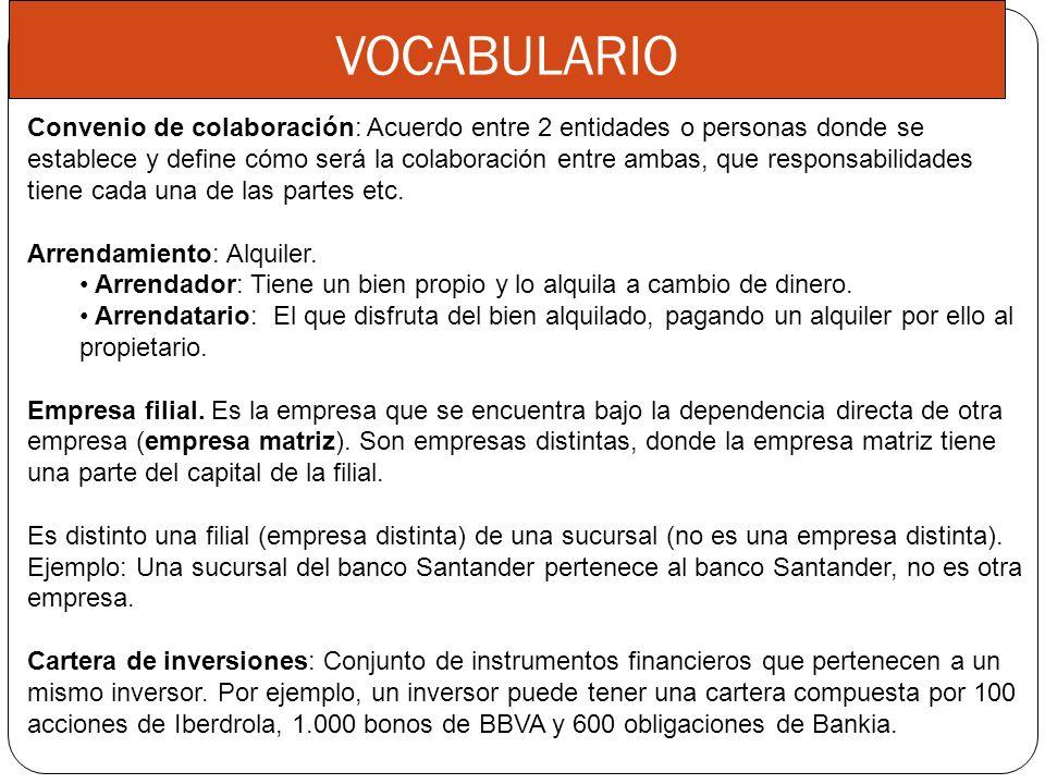 VOCABULARIO Convenio de colaboración: Acuerdo entre 2 entidades o personas donde se establece y define cómo será la colaboración entre ambas, que resp