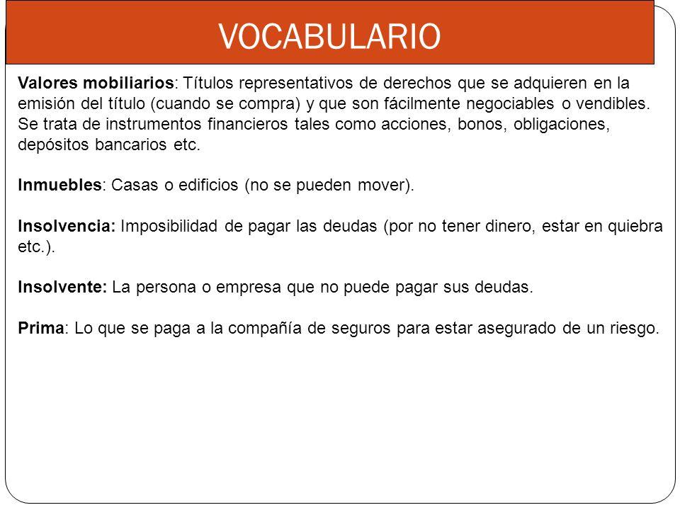 VOCABULARIO Valores mobiliarios: Títulos representativos de derechos que se adquieren en la emisión del título (cuando se compra) y que son fácilmente