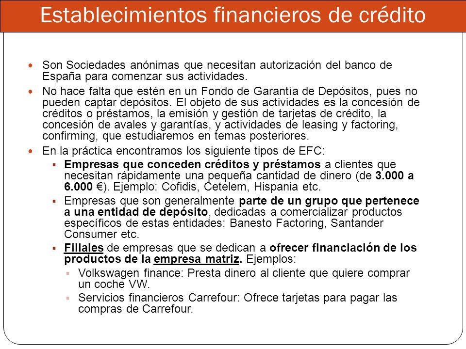Establecimientos financieros de crédito Son Sociedades anónimas que necesitan autorización del banco de España para comenzar sus actividades. No hace