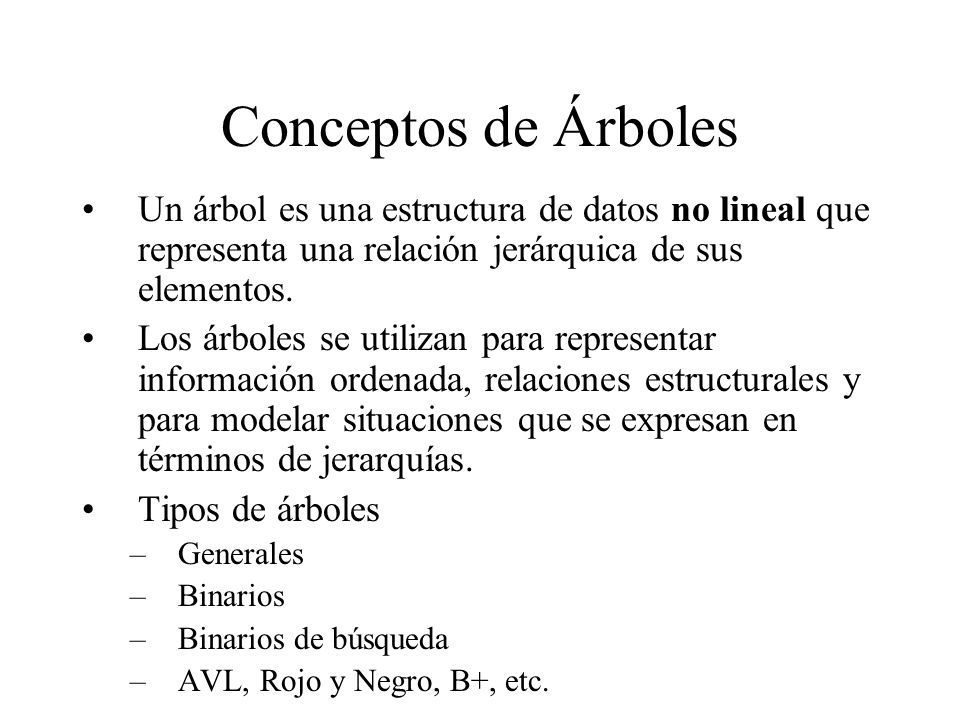 Conceptos de Árboles Un árbol es una estructura de datos no lineal que representa una relación jerárquica de sus elementos. Los árboles se utilizan pa