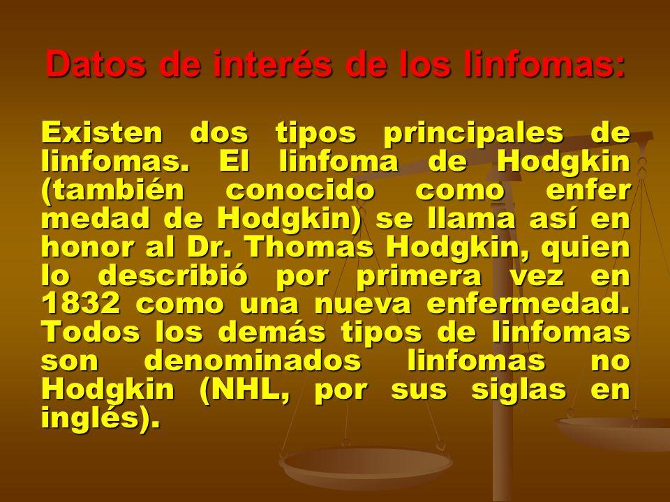 Datos de interés de los linfomas: Existen dos tipos principales de linfomas. El linfoma de Hodgkin (también conocido como enfer medad de Hodgkin) se l