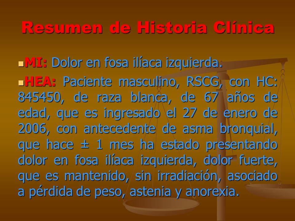 Resumen de Historia Clínica MI: Dolor en fosa ilíaca izquierda. MI: Dolor en fosa ilíaca izquierda. HEA: Paciente masculino, RSCG, con HC: 845450, de