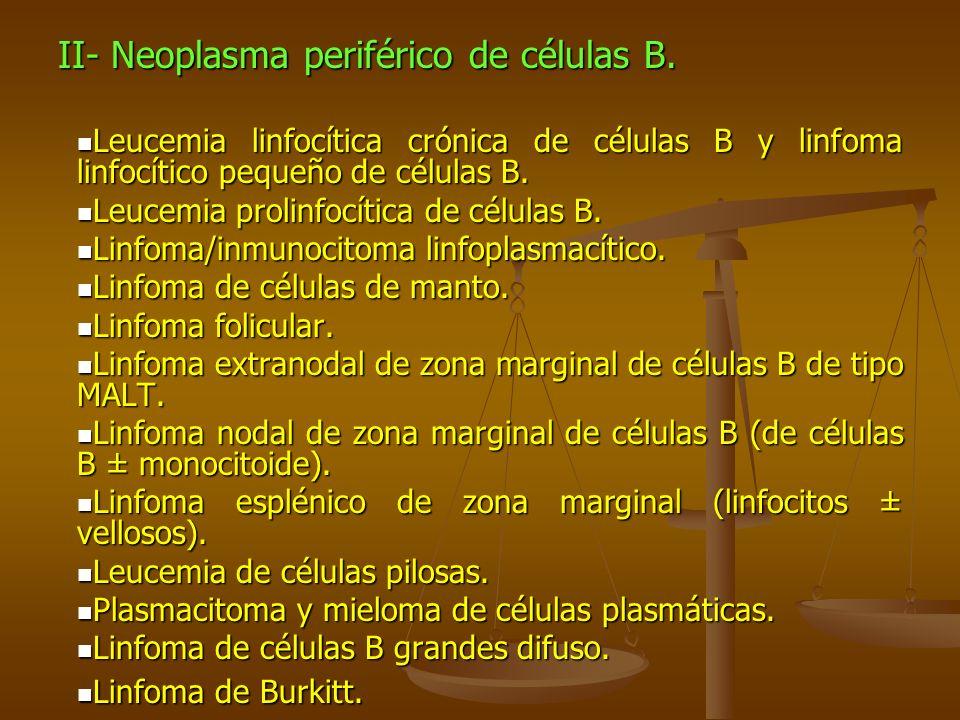 II- Neoplasma periférico de células B. Leucemia linfocítica crónica de células B y linfoma linfocítico pequeño de células B. Leucemia linfocítica crón