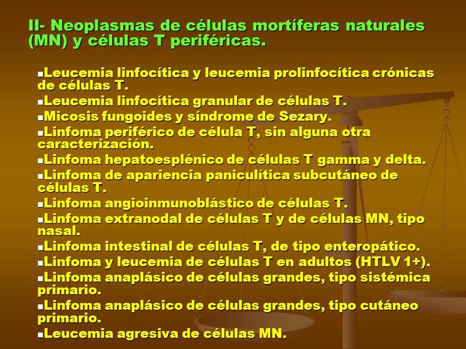 II- Neoplasmas de células mortíferas naturales (MN) y células T periféricas. Leucemia linfocítica y leucemia prolinfocítica crónicas de células T. Leu