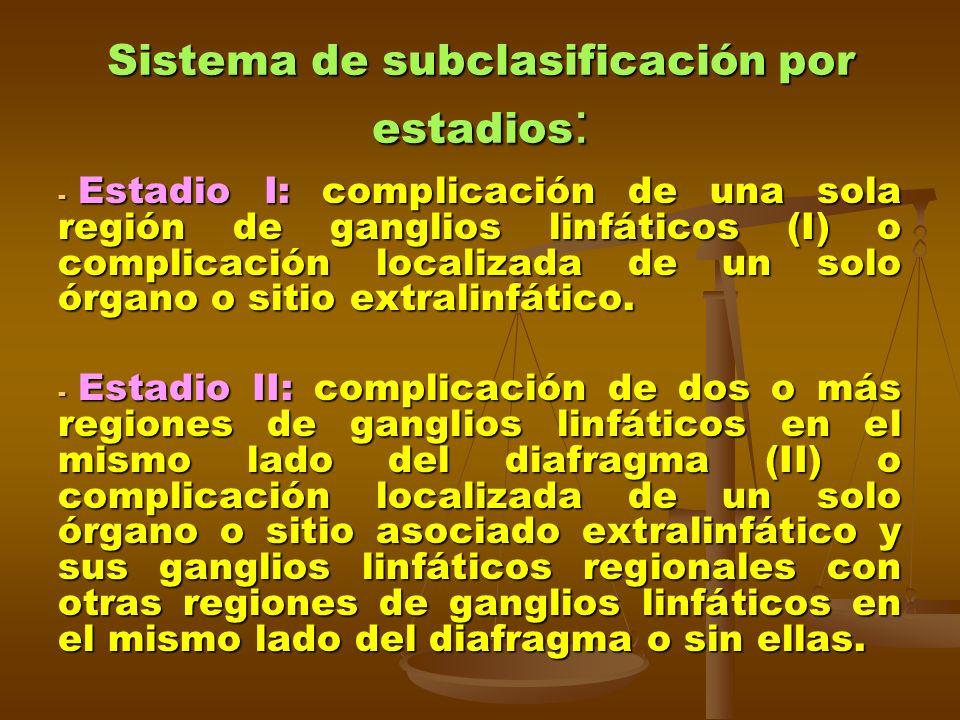 Sistema de subclasificación por estadios : - Estadio I: complicación de una sola región de ganglios linfáticos (I) o complicación localizada de un sol