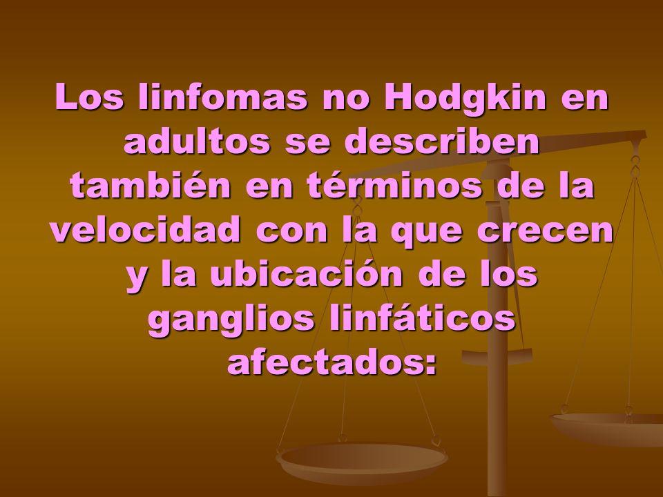 Los linfomas no Hodgkin en adultos se describen también en términos de la velocidad con la que crecen y la ubicación de los ganglios linfáticos afecta