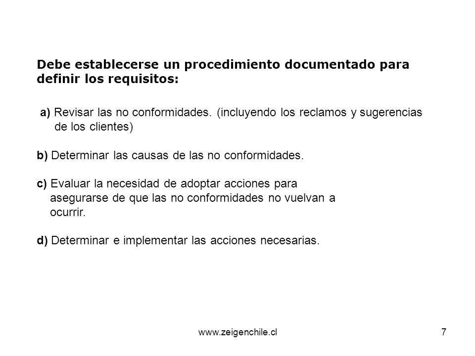 www.zeigenchile.cl7 Debe establecerse un procedimiento documentado para definir los requisitos: a) Revisar las no conformidades. (incluyendo los recla