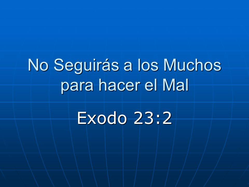No Seguirás a los Muchos para hacer el Mal Exodo 23:2