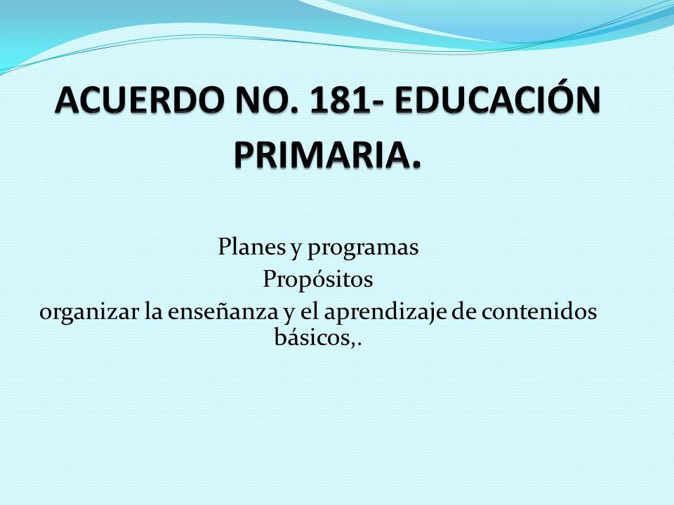Planes y programas Propósitos organizar la enseñanza y el aprendizaje de contenidos básicos,.