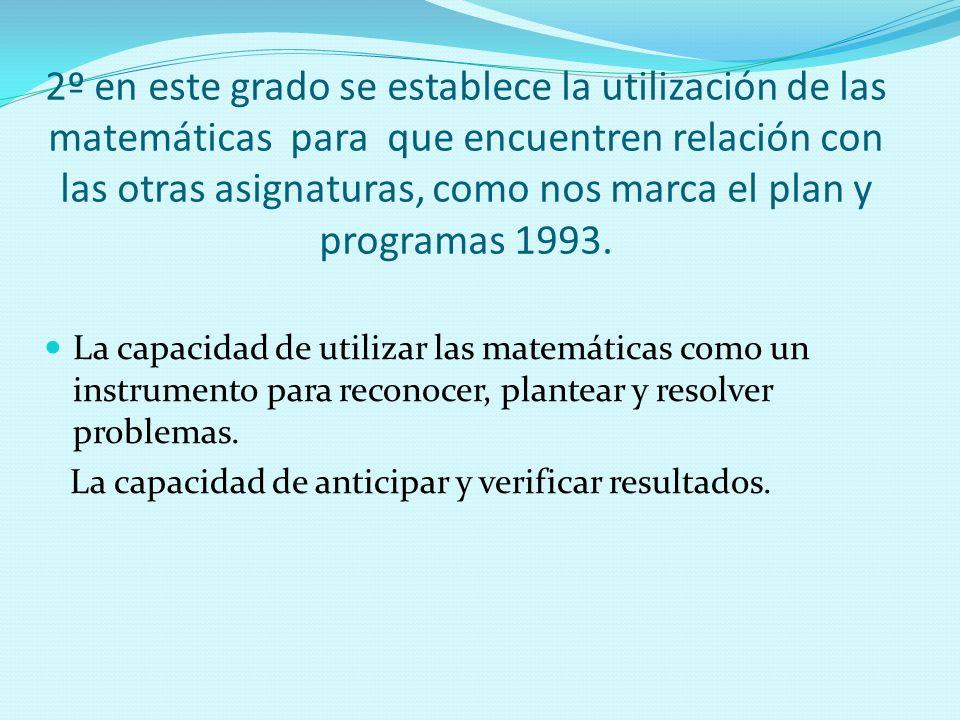 2º en este grado se establece la utilización de las matemáticas para que encuentren relación con las otras asignaturas, como nos marca el plan y progr