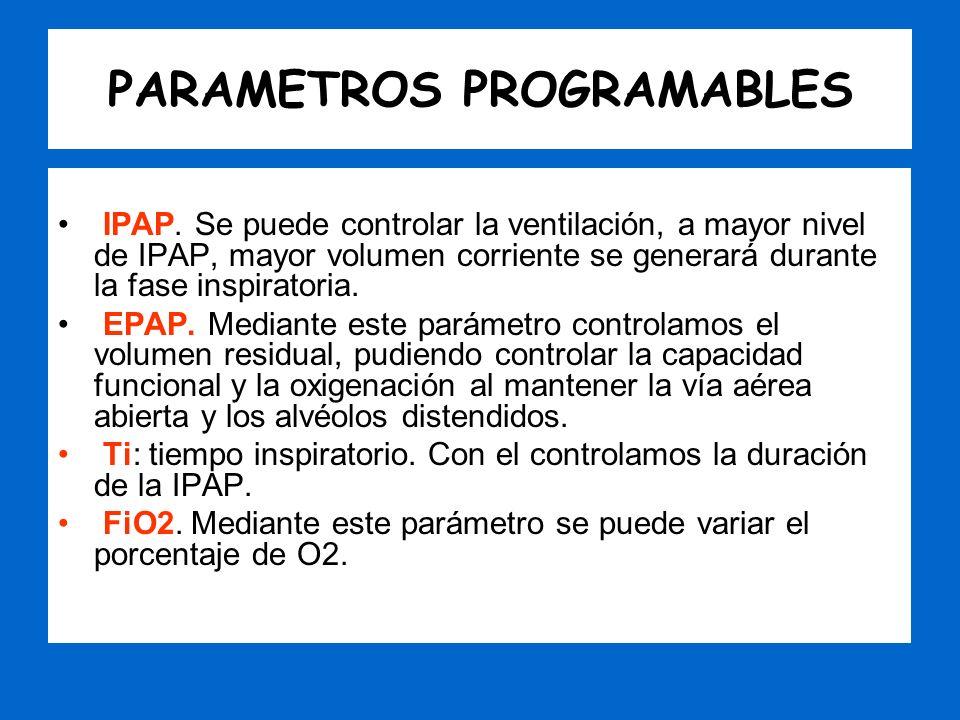 PARAMETROS PROGRAMABLES IPAP. Se puede controlar la ventilación, a mayor nivel de IPAP, mayor volumen corriente se generará durante la fase inspirator