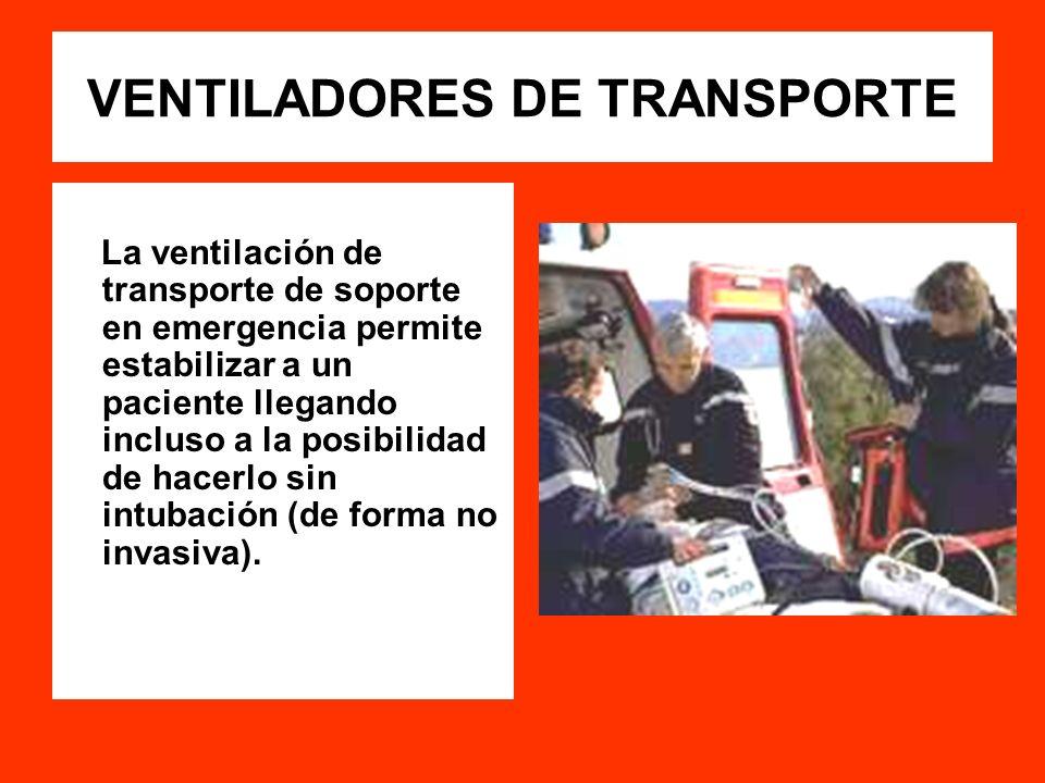 VENTILADORES DE TRANSPORTE La ventilación de transporte de soporte en emergencia permite estabilizar a un paciente llegando incluso a la posibilidad d