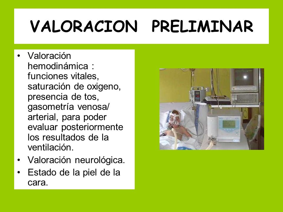 VALORACION PRELIMINAR Valoración hemodinámica : funciones vitales, saturación de oxigeno, presencia de tos, gasometría venosa/ arterial, para poder ev