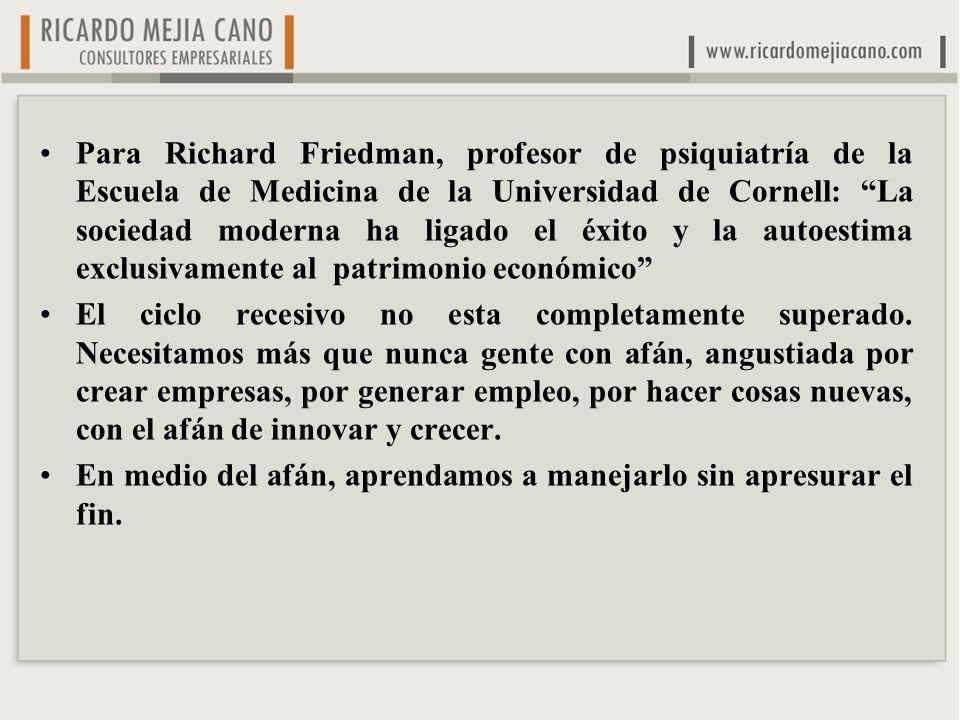 Para Richard Friedman, profesor de psiquiatría de la Escuela de Medicina de la Universidad de Cornell: La sociedad moderna ha ligado el éxito y la autoestima exclusivamente al patrimonio económico El ciclo recesivo no esta completamente superado.