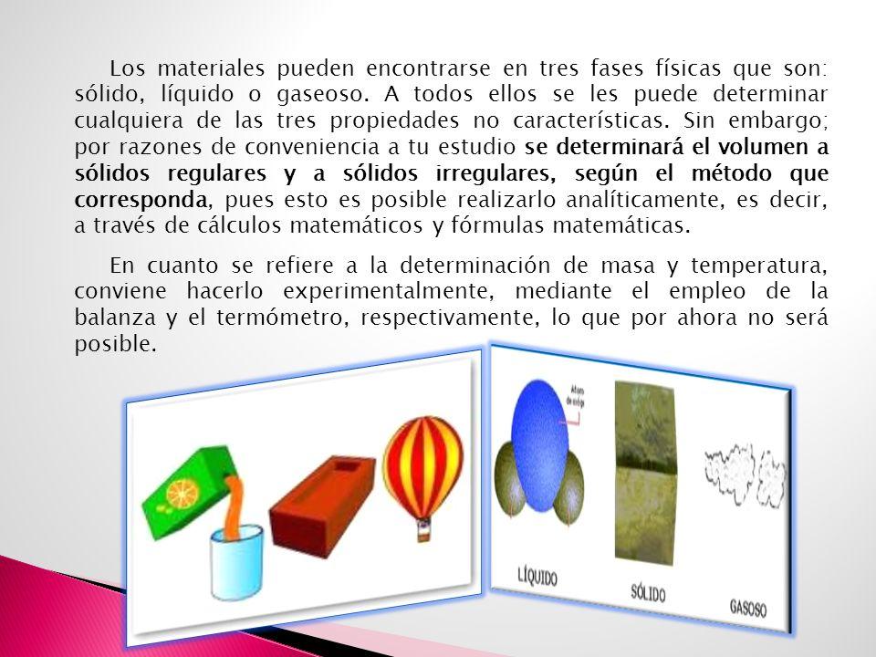 Los materiales pueden encontrarse en tres fases físicas que son: sólido, líquido o gaseoso. A todos ellos se les puede determinar cualquiera de las tr