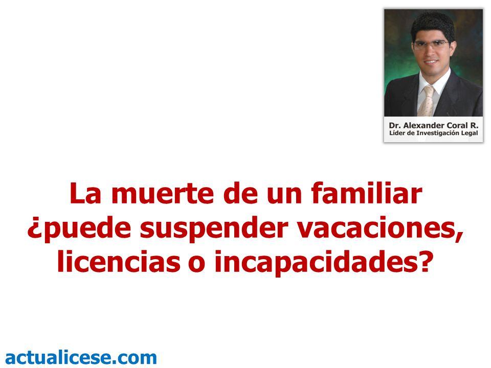 actualicese.com La muerte de un familiar ¿puede suspender vacaciones, licencias o incapacidades?