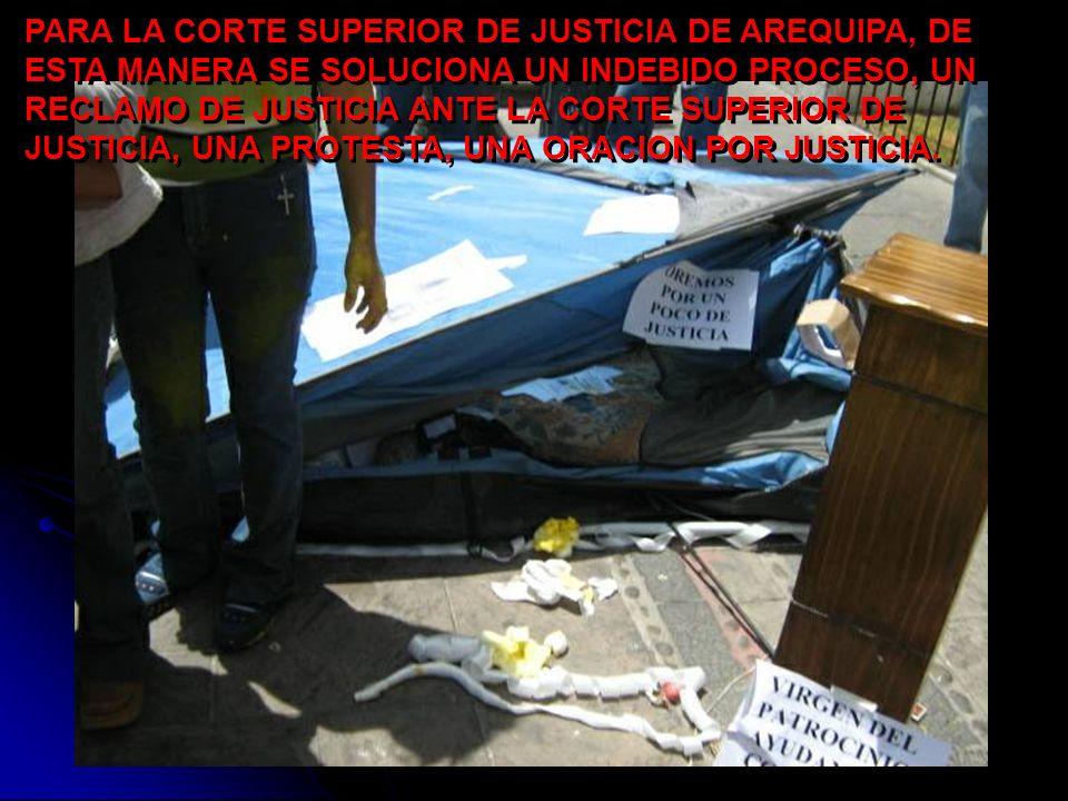 PARA LA CORTE SUPERIOR DE JUSTICIA DE AREQUIPA, DE ESTA MANERA SE SOLUCIONA UN INDEBIDO PROCESO, UN RECLAMO DE JUSTICIA ANTE LA CORTE SUPERIOR DE JUSTICIA, UNA PROTESTA, UNA ORACION POR JUSTICIA.