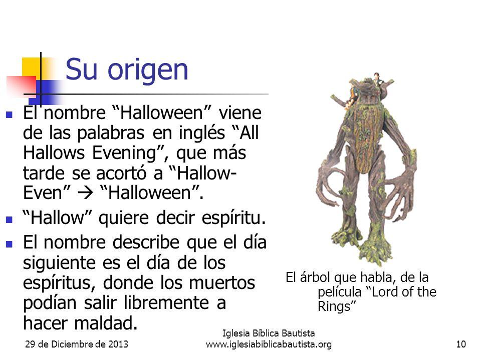29 de Diciembre de 2013 Iglesia Bíblica Bautista www.iglesiabiblicabautista.org10 Su origen El nombre Halloween viene de las palabras en inglés All Ha