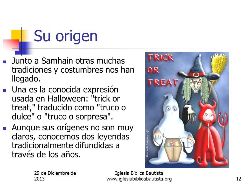 29 de Diciembre de 2013 Iglesia Bíblica Bautista www.iglesiabiblicabautista.org12 Su origen Junto a Samhain otras muchas tradiciones y costumbres nos
