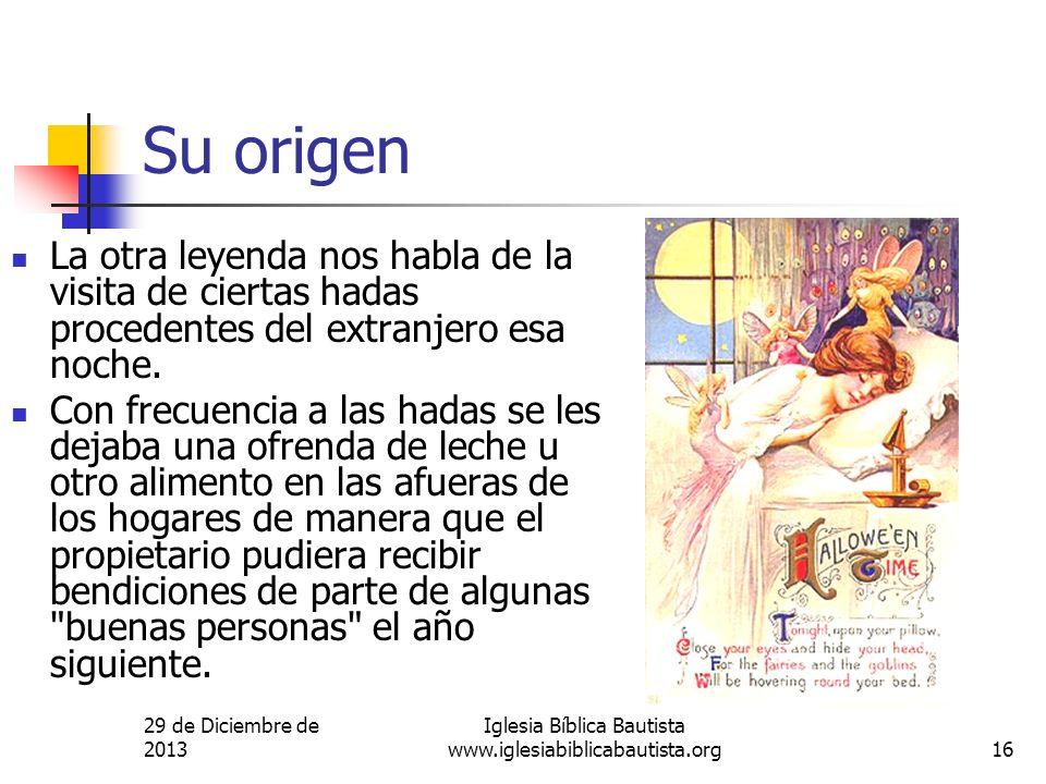 29 de Diciembre de 2013 Iglesia Bíblica Bautista www.iglesiabiblicabautista.org16 Su origen La otra leyenda nos habla de la visita de ciertas hadas pr