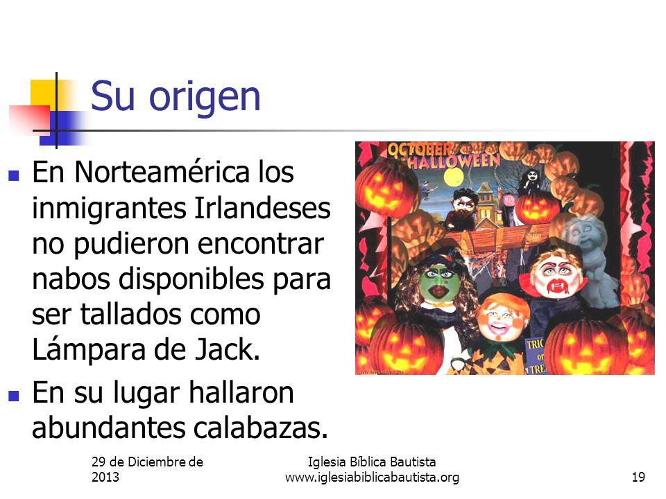 29 de Diciembre de 2013 Iglesia Bíblica Bautista www.iglesiabiblicabautista.org19 Su origen En Norteamérica los inmigrantes Irlandeses no pudieron enc