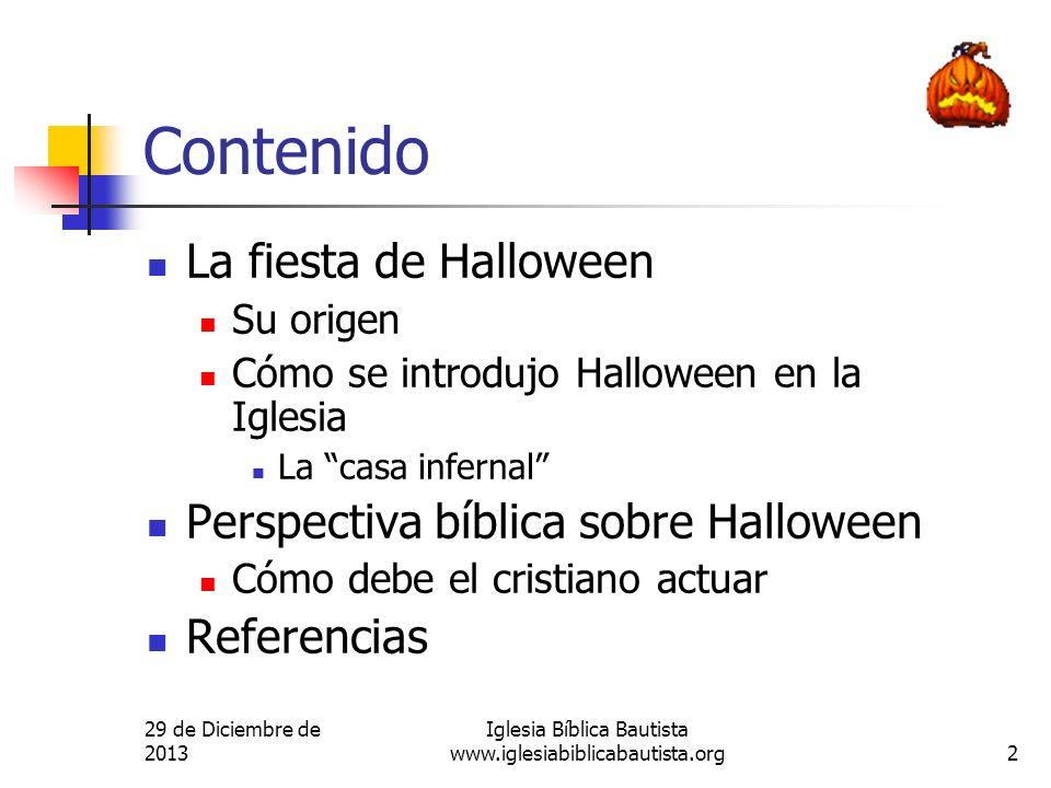29 de Diciembre de 2013 Iglesia Bíblica Bautista www.iglesiabiblicabautista.org2 Contenido La fiesta de Halloween Su origen Cómo se introdujo Hallowee