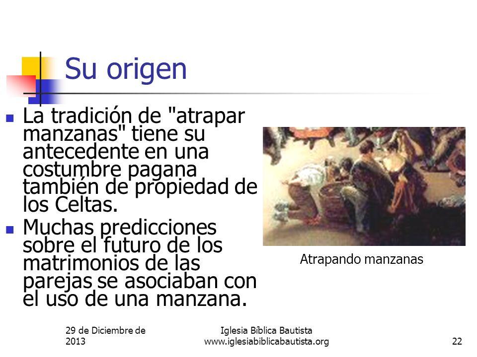 29 de Diciembre de 2013 Iglesia Bíblica Bautista www.iglesiabiblicabautista.org22 Su origen La tradición de