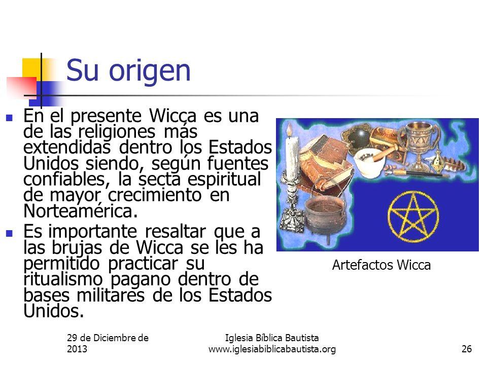 29 de Diciembre de 2013 Iglesia Bíblica Bautista www.iglesiabiblicabautista.org26 Su origen En el presente Wicca es una de las religiones más extendid